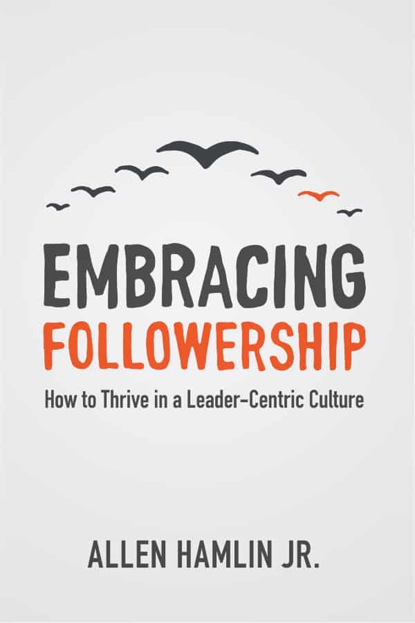 Followers, Embracing Followership: How to Thrive in a Leader-Centric Culture (Allen Hamlin Jr.), Servants of Grace, Servants of Grace