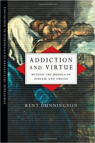 ", A Review of ""Addiction and Virtue"" by Kent Dunnington, Servants of Grace"