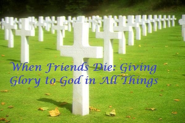 Friends, When Friends Die: Giving Glory to God in All Things, Servants of Grace