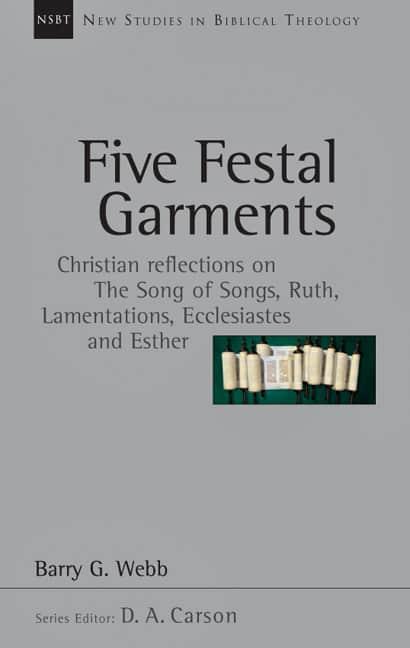 Garments, Five Festal Garments (Barry G. Webb, New Studies in Biblical Theology series), Servants of Grace, Servants of Grace