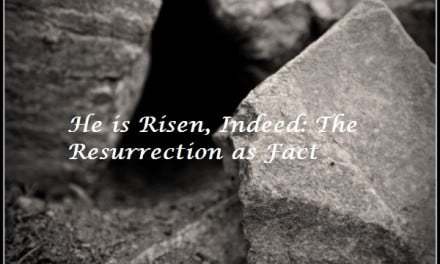 He is Risen, Indeed: The Resurrection as Fact