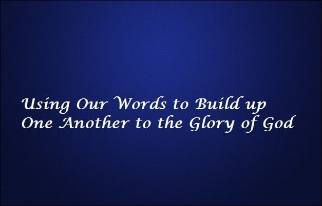 Words, Using Our Words to Build up One Another to the Glory of God, Servants of Grace, Servants of Grace