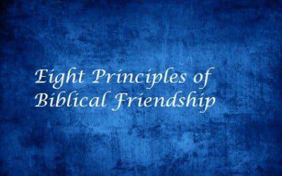 Eight Principles of Biblical Friendship