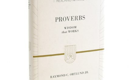 Proverbs: Wisdom that Works by Ray Ortlund