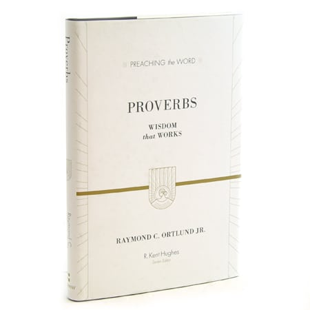 Proverbs, Proverbs: Wisdom that Works by Ray Ortlund, Servants of Grace, Servants of Grace