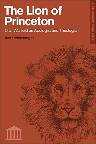 Warfield, The Lion of Princeton: B.B. Warfield as Apologist and Theologian (Kim Riddlebarger), Servants of Grace