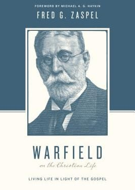 """A Review of """"Warfield on the Christian Life"""" by Fred Zaspel"""