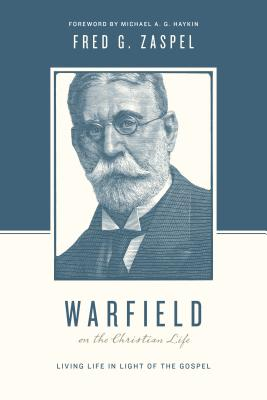 "Warfield, A Review of ""Warfield on the Christian Life"" by Fred Zaspel, Servants of Grace, Servants of Grace"
