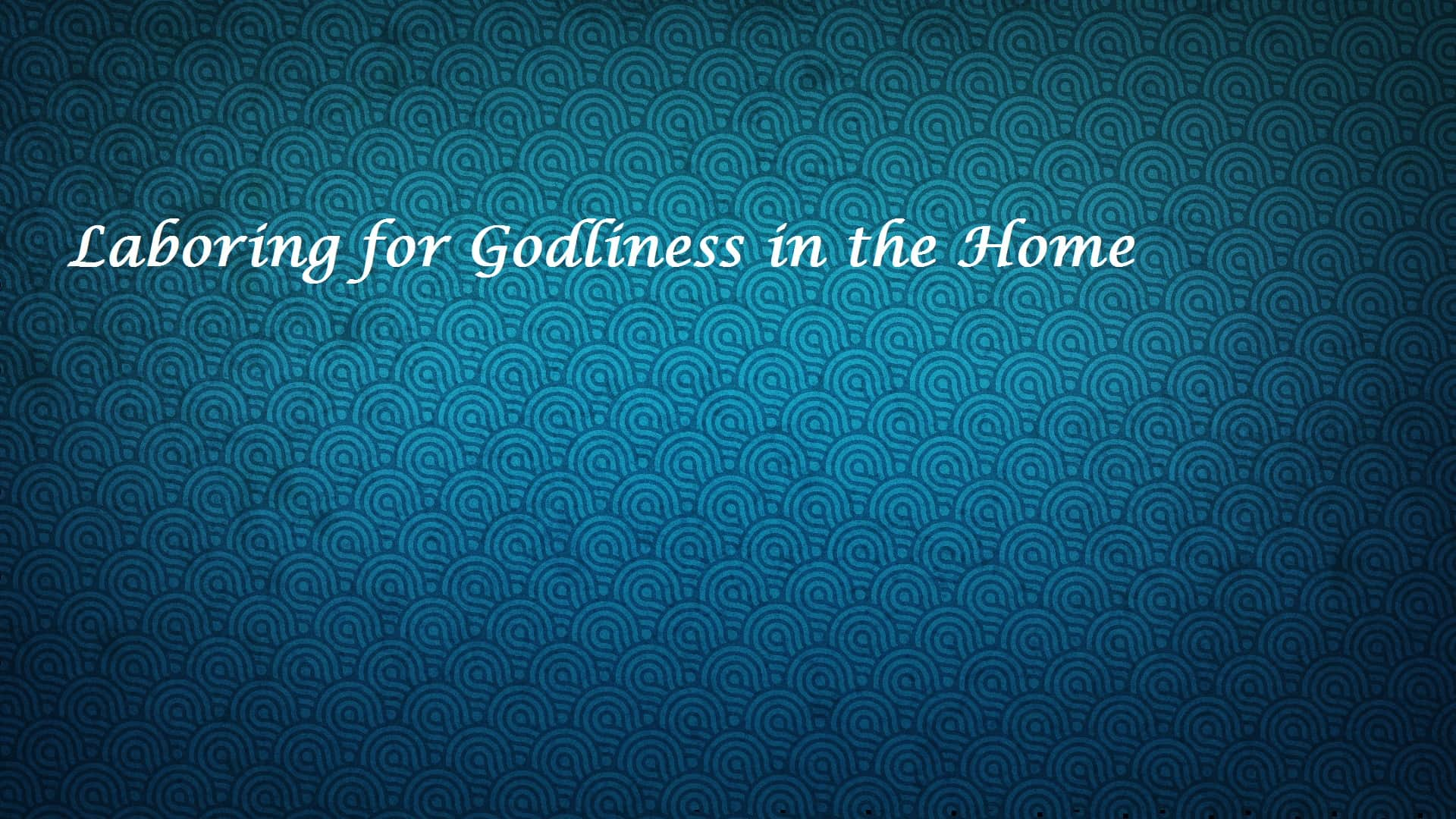 Laboring, Laboring for Godliness in the Home, Servants of Grace, Servants of Grace