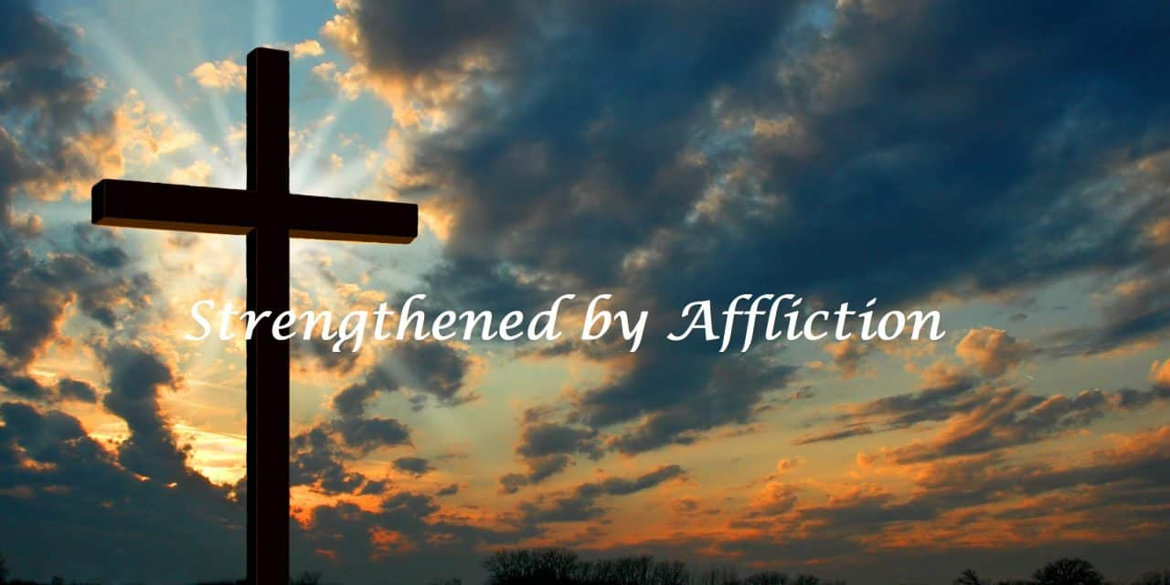 Affliction, Strengthened by Affliction, Servants of Grace