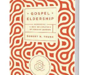 Gospel Eldership by Bob Thune