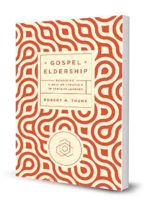 Eldership, Gospel Eldership by Bob Thune, Servants of Grace, Servants of Grace