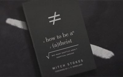 How To Be an Atheist: Why Many Skeptics Aren't Skeptical Enough (Mitch Stokes)