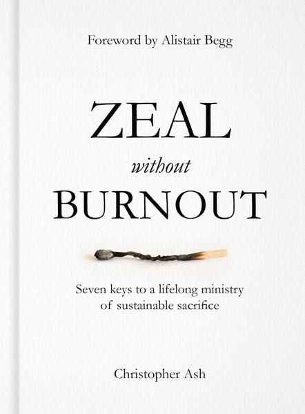 Zeal, Zeal Without Burnout by Christopher Ash, Servants of Grace