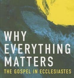 The Gospel in Ecclesiastes Why Everything Matters by Dr. Philip G. Ryken