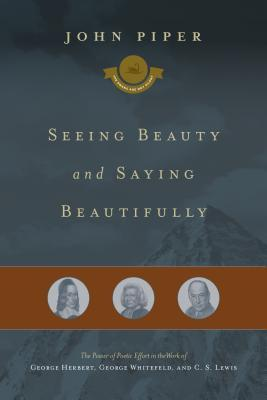Seeing, Seeing Beauty and Saying Beautifully: The Power of Poetic Effort in the Work of George Herbert, George Whitefield, and C.S. Lewis, Servants of Grace, Servants of Grace