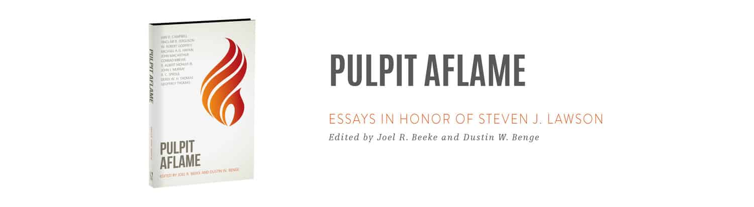 Pulpit, Pulpit Aflame Edited by Joel R. Beeke and Dustin W. Benge, Servants of Grace, Servants of Grace