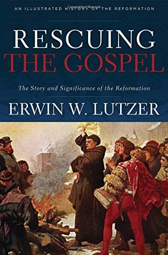 Story, Rescuing the Gospel: The Story and Significance of the Reformation by Erwin Luther, Servants of Grace