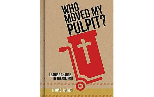Who Moved My Pulpit: Leading Change in the Church by Thom Rainer