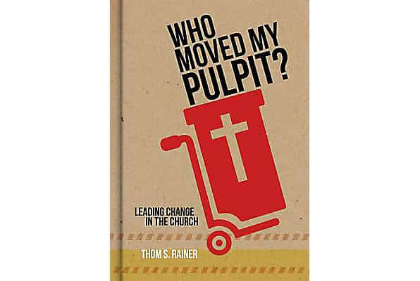 Change, Who Moved My Pulpit: Leading Change in the Church by Thom Rainer, Servants of Grace, Servants of Grace