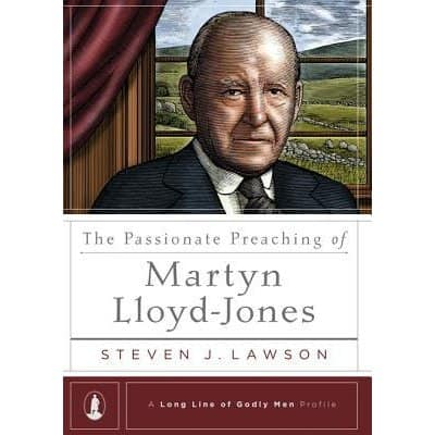 Lawson, The Passionate Preaching of Martyn-Lloyd Jones by Steven J. Lawson, Servants of Grace