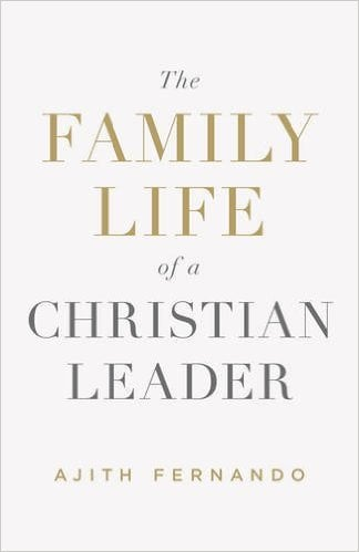 Life, The Family Life of a Christian Leader by Ajith Fernando, Servants of Grace