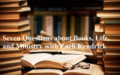 Seven Questions about Books, Life, and Ministry with Zach Kendrick