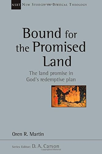 Promised, Bound for the Promised Land: The Land Promised in God's Redemptive Plan (Oren R. Martin), Servants of Grace