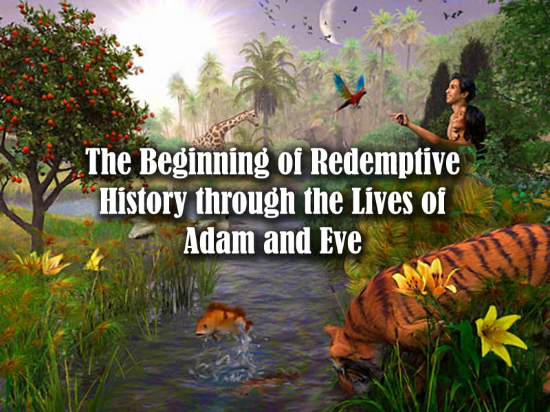History, The Beginning of Redemptive History through the Lives of Adam and Eve, Servants of Grace