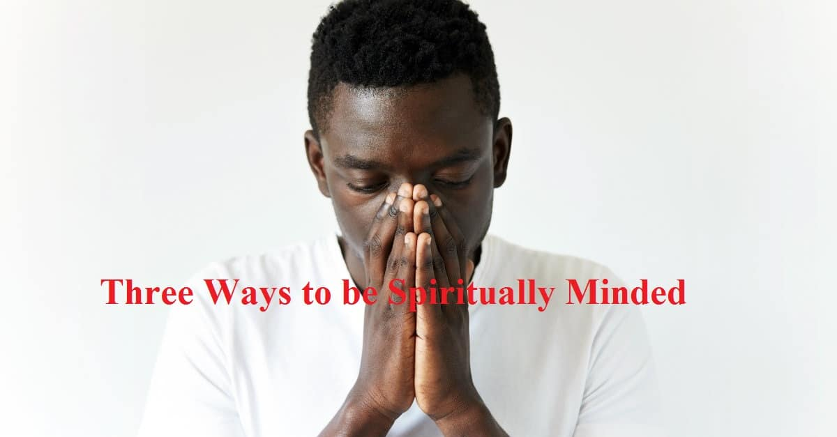 Minded, Three Ways to be Spiritually Minded, Servants of Grace
