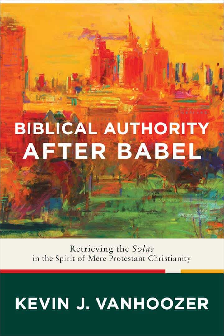 Babel, Biblical Authority After Babel: Retrieving the Solas in the Spirit of Mere Protestant Christianity (Kevin J. Vanhoozer), Servants of Grace