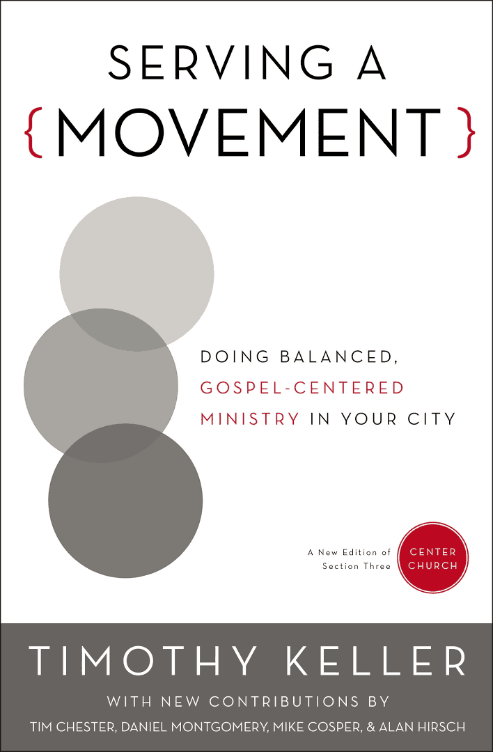 Movement, Serving a Movement: Doing Balanced, Gospel-Centered Ministry in Your City (Tim Keller), Servants of Grace, Servants of Grace