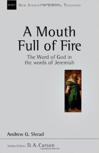 Fire, A Mouth Full of Fire: The Word of God in the Words of Jeremiah (Andrew G. Shead), Servants of Grace