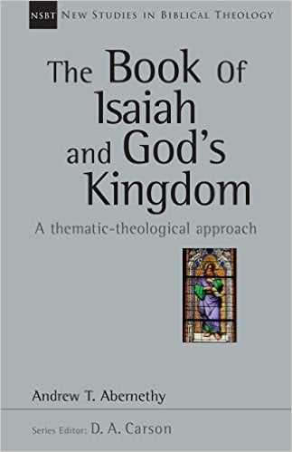 Andrew, The Book of Isaiah and God's Kingdom: A Thematic-Theological Approach (Andrew T. Abernathy), Servants of Grace