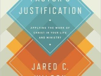 The Pastor's Justification: Applying the Work of Christ in Your Life and Ministry by Jared C. Wilson