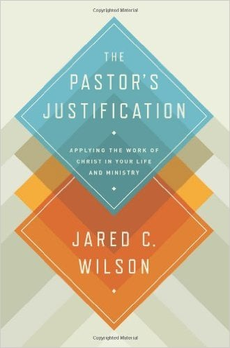 Work, The Pastor's Justification: Applying the Work of Christ in Your Life and Ministry by Jared C. Wilson, Servants of Grace