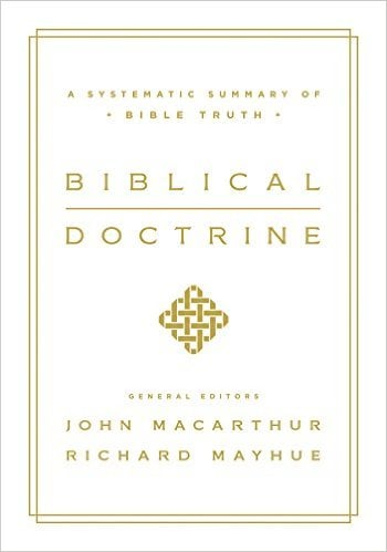 Systematic, Biblical Doctrine: A Systematic Summary of Bible Truth by John F. MacArthur and Richard Mayhue, Servants of Grace, Servants of Grace