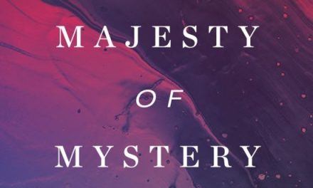 The Majesty of Mystery: Celebrating the Glory of an Incomprehensible God (K. Scott Oliphint)