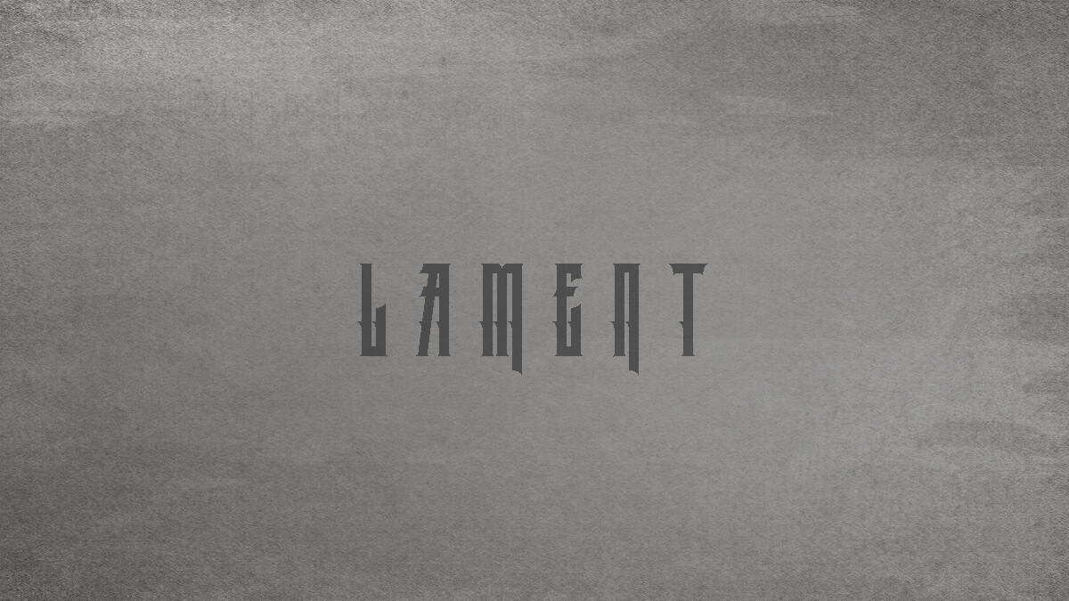 Laments, How the Laments Speak to Our Fears, Servants of Grace