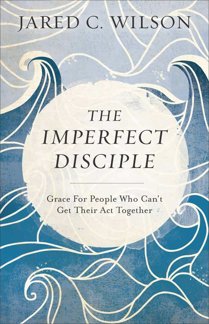 People, The Imperfect Disciple: Grace for People Who Can't Get Their Act Together (Jared C. Wilson), Servants of Grace