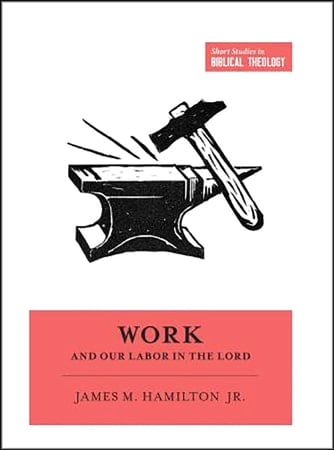 Labor, Work and Our Labor in the Lord (James M. Hamilton Jr.), Servants of Grace
