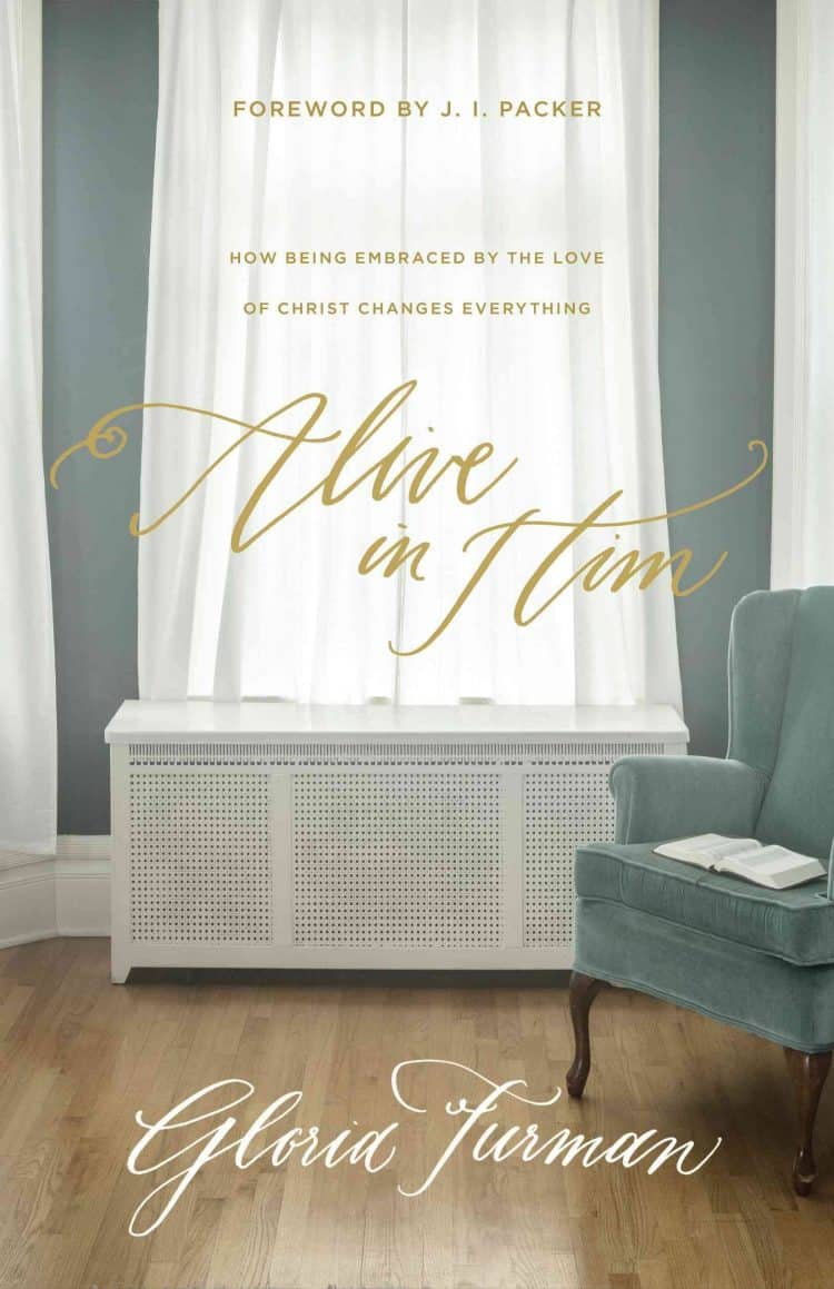Alive, Alive in Him: How Being Embraced by the Love of Christ Changes Everything by Gloria Furman, Servants of Grace, Servants of Grace