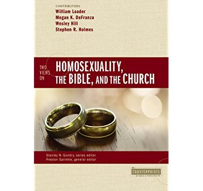 Two Views on Homosexuality, The Bible, and the Church (editors Preston Sprinkle and Stanley N. Gundry)