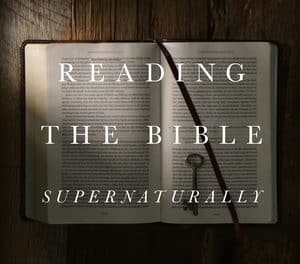 Reading the Bible Supernaturally: Seeing and Savoring the Glory of God in Scripture (John Piper)