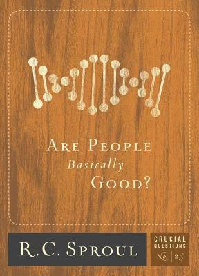 Good, Are People Basically Good? – R.C. Sproul, Servants of Grace