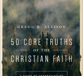 50 Core Truths of the Christian Faith – Gregg Allison (2018)