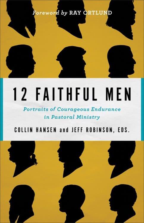 Portraits, 12 Faithful Men: Portraits of Courageous Endurance in Pastoral Ministry, Servants of Grace, Servants of Grace