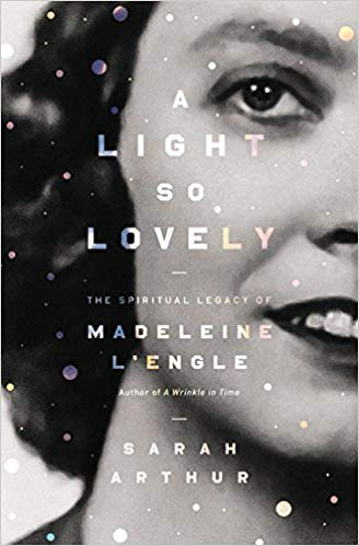 Legacy, A Light So Lovely: The Spiritual Legacy of Madeleine L'Engle, Author of A Wrinkle in Time by Sarah Arthur, Servants of Grace