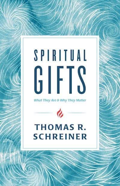 Gifts, Spiritual Gifts: What They Are and Why They Matter – Thomas Schreiner, Servants of Grace, Servants of Grace