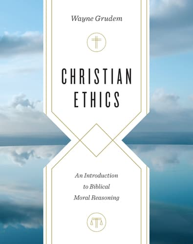 Reasoning, Christian Ethics: An Introduction to Biblical Moral Reasoning by Wayne Grudem, Servants of Grace, Servants of Grace